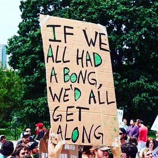 If we all had a bong, we'd all get along!