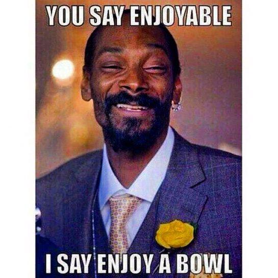 You say enjoyable...i say enjoy a bowl