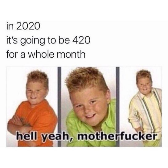 In 2020 it's going to be 420 for a whole month!!
