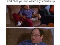 """When you're high af watching Netflix and """"Are you still watching"""" comes up..."""