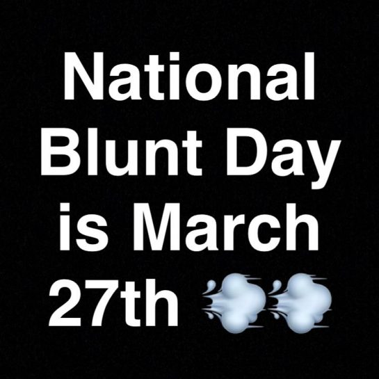National Blunt Day is March 27th