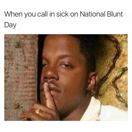 When you call in sick on National Blunt Day