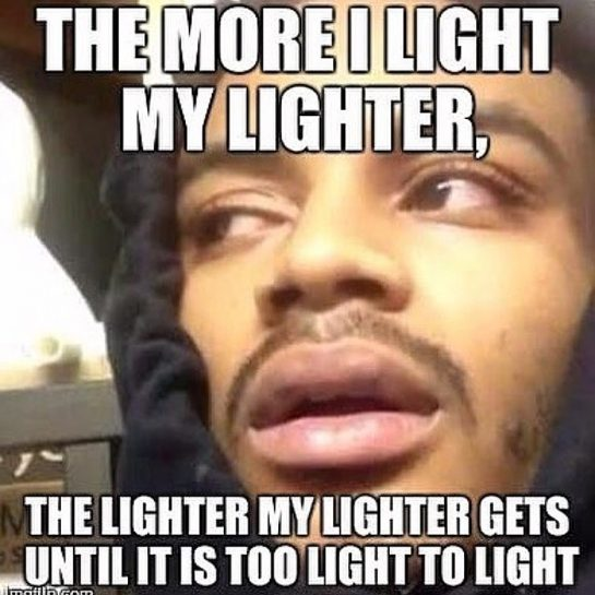 I don't take that lightly. 😂🍁💨 • • • #420problems #stonerdays #stonermemes #weedmemes #weednesday #420memes #420humor #stonersbelike #stonerculture #stonersofinstagram #marijuana #lighter #weedplease #baked #funnyweedmemes #stonercomedy #420 #danksforlooking #dankmemes #funnymemes #potheadmeme #pothead #potheadsociety #potheadsbelike #kush #inkushwetrust #funny #memes #memesdaily #highlife #iloveweed via @thcpnw