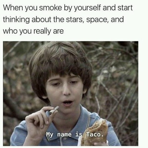 Hahahaha #420Problems#marijuanamemes #marijuanafunnies #laughingmyassof #whenyousmokealone #funnythingsyoudohigh #spaceout #Iamtaco via @xiicepinkix