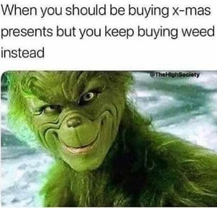 Me . . . #me # #grinch #xmas #christmas #movie #green #weedhumour #weedmemes #marijuana…