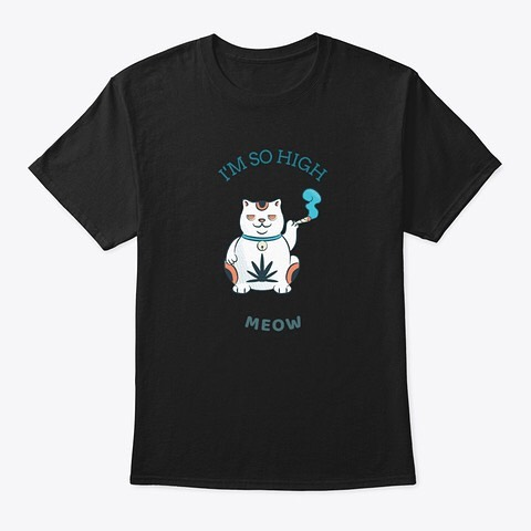 """I'm so high Meow T-Shirt – use code """"CANNA10"""" for -10% ️ Shipping worldwide!…"""