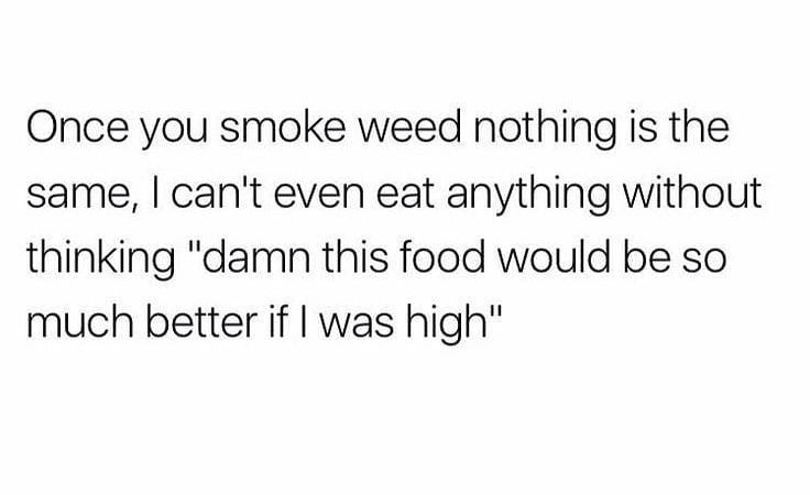 Facts weed makes everything taste like gourmet food 🤤 . . . FOLLOW @baddieznbluntz…